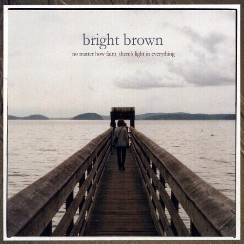 No Matter How Faint There's Light In Everything - Bright Brown