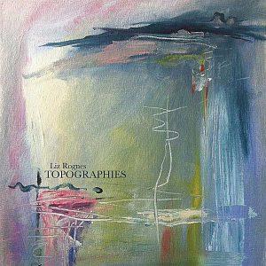 Topographies - Liz Rognes